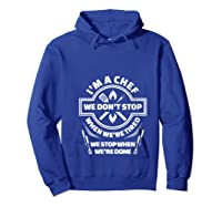 I M A Chef We Don T Stop Cooking Funny Culinary Chefs Gifts T Shirt Hoodie Royal Blue