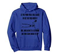 Let Me Pour You A Tall Glass Or Get The Fuck Over It Premium T Shirt Hoodie Royal Blue