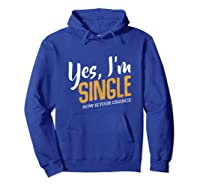 Yes I M Single Now Is Your Chance Life Funny Quotes Sarcasm Tank Top Shirts Hoodie Royal Blue