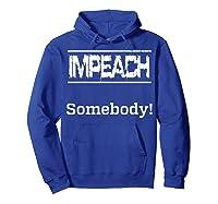 Impeach Somebody T Shirt Hoodie Royal Blue