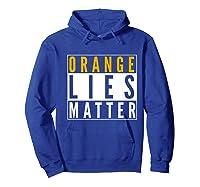Orange Lies Matter Anti Trump Activist Protest Impeach Premium T Shirt Hoodie Royal Blue