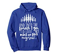 Into The Forest I Go To Lose My Mind And Find My Soul Shirt Hoodie Royal Blue