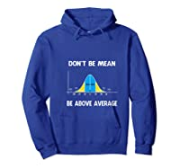 Don T Be Mean Be Above Average T Shirt Hoodie Royal Blue
