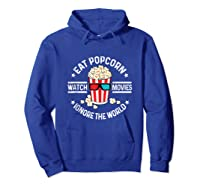 Eat Popcorn Watch Movies Ignore The World Movie Lover Shirts Hoodie Royal Blue