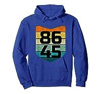 86 45 Impeach I Anti Trump 8645 T Shirt Hoodie Royal Blue