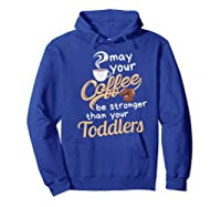 Childcare Provider Daycare Tea Coffee Lover May Your Shirts Hoodie Royal Blue