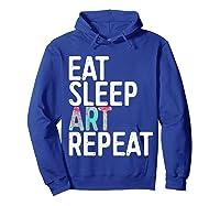Eat Sleep Art Repeat T Shirt Funny Artist Creative Gift T Shirt Hoodie Royal Blue