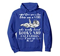 There Was A Girl Who Really Loved Books And Had Tattoos T Sh Shirts Hoodie Royal Blue
