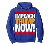 Impeach Trump Now T Shirt Hoodie Royal Blue