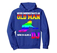 Never Underestimate An Old Man Who Is Also A Dj Gifts T Shirt Hoodie Royal Blue