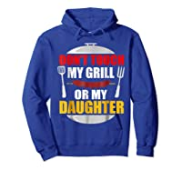 Don T Touch My Grill Or My Daughter T Shirt Father S Day Hoodie Royal Blue