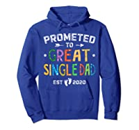 Promoted To Great Single Dad Est 2020 T Shirt Father S Day Hoodie Royal Blue
