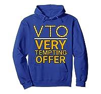 Vto Very Tempting Offer Vto Voluntary Time Off T-shirt Hoodie Royal Blue