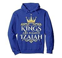 Kings Are Named Izaiah Shirts Hoodie Royal Blue
