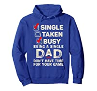 Single Taken Busy Being A Single Dad Funny Father T Shirt Hoodie Royal Blue