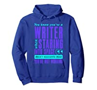 Writers Work Even Staring Into Space Humorous Author T Shirt Hoodie Royal Blue