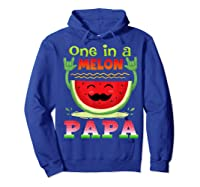 One In A Melon Papa Shirt Funny Watermelon Tee Hoodie Royal Blue
