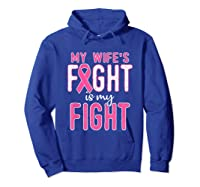 My Wifes Fight Is My Fight Breast Cancer Awareness Month T Shirt Hoodie Royal Blue