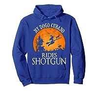 Dogo Cubano Rides Shotgun Dog Lover Halloween Party Gift T-shirt Hoodie Royal Blue