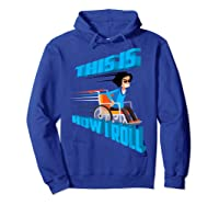 This Is How I Roll Shirt   Funny Wheelchair T-shirt Gift Hoodie Royal Blue