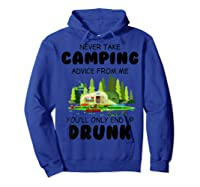 Never Take Advice From Me Funny Camping Shirts Hoodie Royal Blue