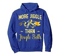 Christmas More Jiggle Than Jingle Bells T-shirt Hoodie Royal Blue