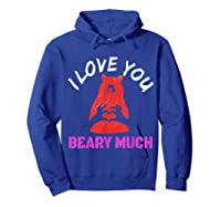 Love You Share Love, Love You Beary Much Gift Shirts Hoodie Royal Blue