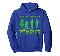 Chillin' With My Zombies Halloween Zombie Apocalypse Gift Shirts Hoodie Royal Blue