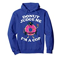 Donut Judge Me I'm A Cop, Funny Police Officer Shirt Hoodie Royal Blue