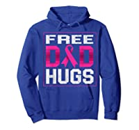 Free Dad Hugs Breast Cancer Awareness Month Gifts T Shirt Hoodie Royal Blue