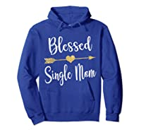 Funny Arrow Blessed Single Mom T Shirt Gift For Thanksgiving Hoodie Royal Blue