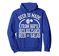 Beer Is Made From Hops Plants Beer Salad Brewer Gift T Shirt Hoodie Royal Blue