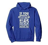 65th Birthday Saying - Hilarious Age 65 Grow Up Fun Gag Gift Shirts Hoodie Royal Blue