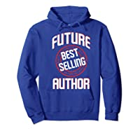Future Best Selling Author Gift For Writer Premium T Shirt Hoodie Royal Blue