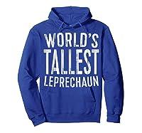 World S Tallest Leprechaun T Shirt Saint Patrick Day Gift Hoodie Royal Blue