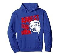 Arrest This Man 2020 Presidential Election Impeach Trump Premium T Shirt Hoodie Royal Blue