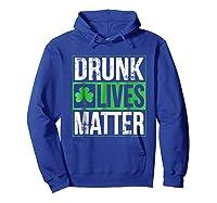 Funny Saint Patricks Day Drunk Lives Matter Drinking T Shirt Hoodie Royal Blue