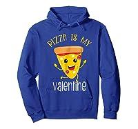 Pizza Is My Valentine T Shirt Valentine Day Tee Hoodie Royal Blue