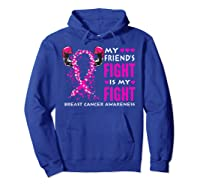 My Friend S Fight Is My Fight Breast Cancer Awareness Month T Shirt Hoodie Royal Blue