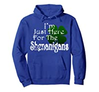 Saint Patrick S Day I M Just Here For The Shenanigans Shirt Hoodie Royal Blue