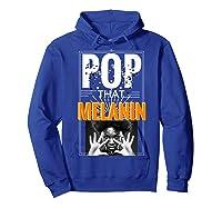Pop That Melanin Black Girl Magic Melanin Shirts Hoodie Royal Blue