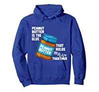 Peanut Butter Is The Glue That Hold My Life Together Shirt Hoodie Royal Blue