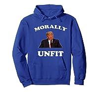 Morally Un To Be President Anti Trump Impeach Trump Premium T Shirt Hoodie Royal Blue