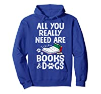 All You Really Need Are Books Dogs T Shirt Hoodie Royal Blue