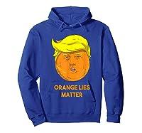 Orange Lies Matter Anti Trump Impeach Political Potus T Shirt Hoodie Royal Blue