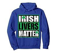 Funny Irish Livers Matter Saint Patrick Day T Shirt Hoodie Royal Blue