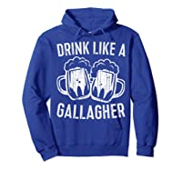 Drink Like A Gallagher T Shirt Saint Patrick Day Gift Hoodie Royal Blue