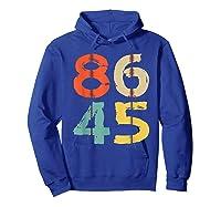86 45 T Shirt Vintage Retro Impeach Trump Democrat 2020 Gift Hoodie Royal Blue