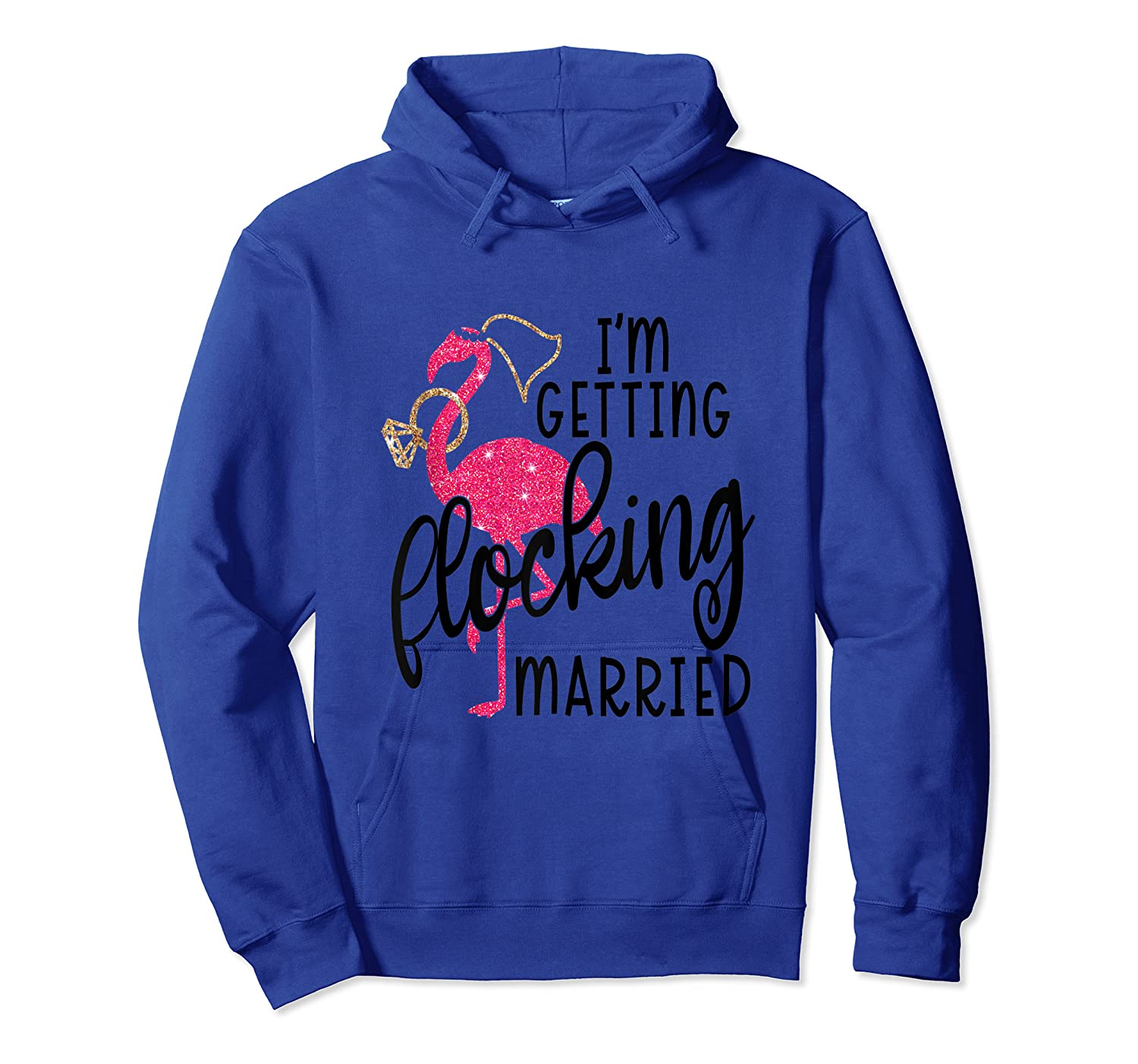 Flamingo Bachelorette - I'm Getting Flocking Married Tank Top Shirts Unisex Pullover Hoodie