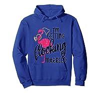 Flamingo Bachelorette - I'm Getting Flocking Married Tank Top Shirts Hoodie Royal Blue